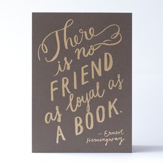 There is No Friend As Loyal As A Book - 5x7 Letterpress Print